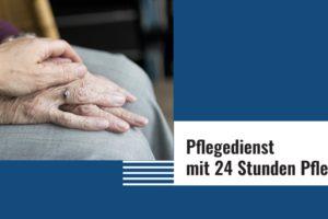 Pflegedienst und Seniorenbetreuung mit 24 Stunden Pflege